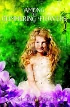 Among the Glimmering Flowers ebook by