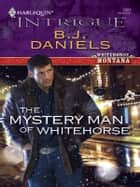 The Mystery Man of Whitehorse ebook by B.J. Daniels