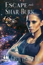 Escape from Shar Burk - Morgan Selwood, #5 ebook by Greta van der Rol
