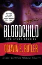 Bloodchild: And Other Stories ebook by Octavia E. Butler