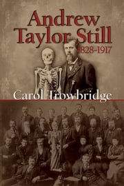 Andrew Taylor Still, 18281917 ebook by Carol Trowbridge