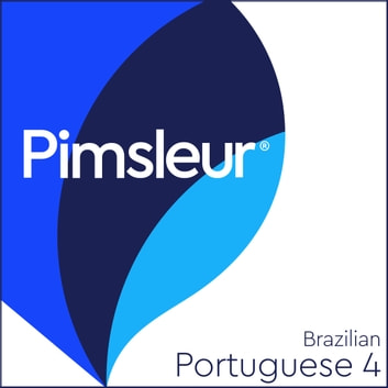 Pimsleur Portuguese (Brazilian) Level 4 - Learn to Speak and Understand Brazilian Portuguese with Pimsleur Language Programs audiobook by Pimsleur