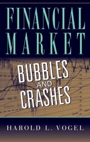 Financial Market Bubbles and Crashes ebook by Harold L. Vogel