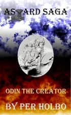 Asgard Saga: Odin the Creator ebook by Per Holbo