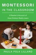 Montessori in the Classroom ebook by Paula Polk Lillard