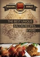 Bacon Bible - The Best Unique Bacon recipes Ever!! ebook by Gordon Sutherland