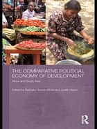 The Comparative Political Economy of Development ebook by Barbara Harriss-White,Judith Heyer