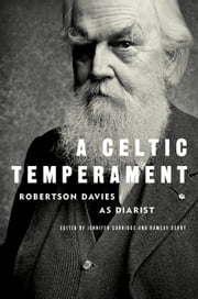 A Celtic Temperament - Robertson Davies as Diarist ebook by Robertson Davies,Jennifer Surridge,Ramsay Derry