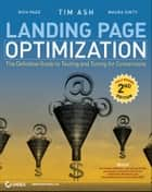 Landing Page Optimization - The Definitive Guide to Testing and Tuning for Conversions ebook by Tim Ash, Maura Ginty, Rich Page