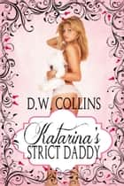 Katarina's Strict Daddy ebook by D. W. Collins