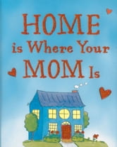 Home Is Where Your Mom Is ebook by Evelyn Beilenson