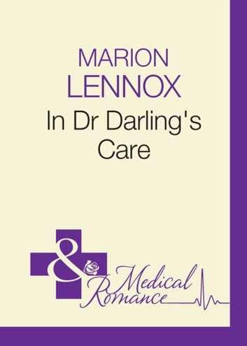 In Dr Darling's Care (Mills & Boon Medical) eBook by Marion Lennox