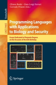 Programming Languages with Applications to Biology and Security - Essays Dedicated to Pierpaolo Degano on the Occasion of His 65th Birthday ebook by Chiara Bodei,Gian-Luigi Ferrari,Corrado Priami