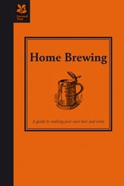 Home Brewing - A guide to making your own beer, wine and cider ebook by  Ted Bruning