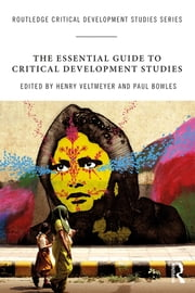 The Essential Guide to Critical Development Studies ebook by Henry Veltmeyer, Paul Bowles