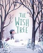 The Wish Tree ebook by Kyo Maclear, Chris Turnham