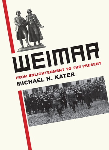Weimar - From Enlightenment to the Present ebook by Michael H. Kater