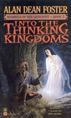 Into the Thinking Kingdoms ebook by Alan Dean Foster