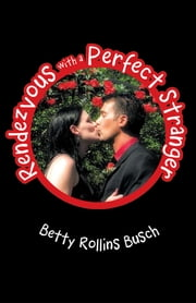 Rendezvous with a Perfect Stranger ebook by Betty Rollins Busch