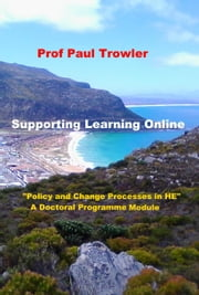 "Supporting Learning Online: ""Policy and Change Processes in Higher Education"" - A Doctoral Programme Module ebook by Paul Trowler"