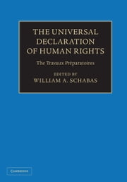 The Universal Declaration of Human Rights - The Travaux Préparatoires ebook by William A. Schabas