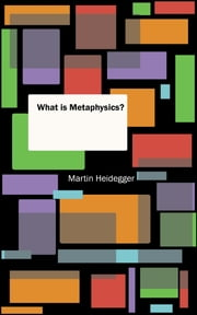 What is Metaphysics? ebook by Martin Heidegger