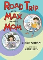 Road Trip with Max and His Mom ebook by Linda Urban, Katie Kath