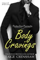 Body Cravings - Protective Pursuits, #1 ebook by Taige Crenshaw