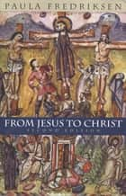 From Jesus to Christ ebook by Paula Fredriksen