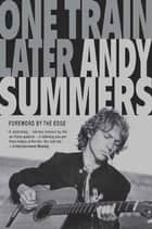 One Train Later - A Memoir ebook by Andy Summers, The Edge