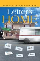 LETTERS HOME ebook by Maggie Stephens-Dykes
