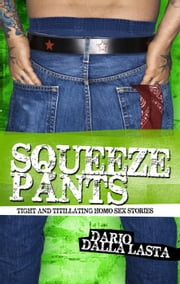 Squeeze Pants: Tight and Titillating Homo Sex Stories ebook by Dario Dalla Lasta