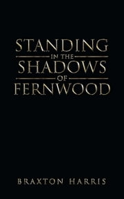 Standing in the Shadows of Fernwood ebook by Braxton Harris