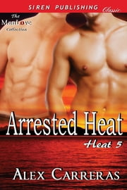 Arrested Heat ebook by Alex Carreras