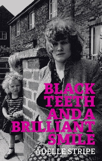 Black Teeth and a Brilliant Smile ebook by Adelle Stripe