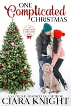 One Complicated Christmas ebook by Ciara Knight