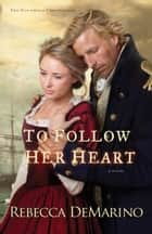 To Follow Her Heart (The Southold Chronicles Book #3) ebook by Rebecca DeMarino