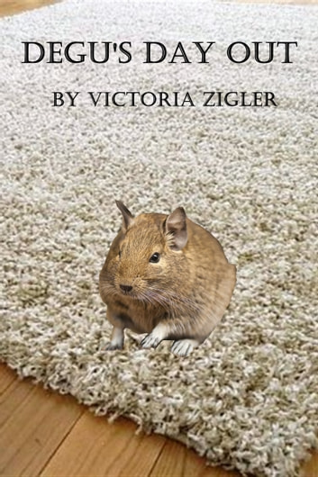 Degu's Day Out ebook by Victoria Zigler