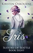 Iris - Suitors of Seattle, #8 ebook by Kirsten Osbourne