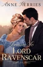 Drawn To Lord Ravenscar - A Regency Romance ebook by Anne Herries