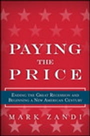Paying the Price - Ending the Great Recession and Ensuring a New American Century ebook by Mark Zandi