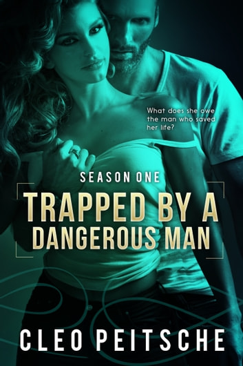 Trapped by a Dangerous Man ebook by Cleo Peitsche