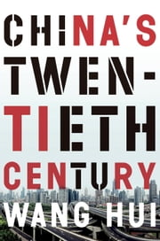 China's Twentieth Century - Revolution, Retreat and the Road to Equality ebook by Wang Hui,Saul Thomas