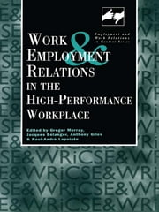 Work and Employment in the High Performance Workplace ebook by Giles Anthony,Jacques Belanger,Paul-Andre Lapointe,Gregor Murray