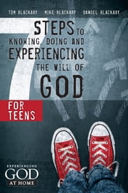 7 Steps to Knowing, Doing and Experiencing the Will of God - For Teens ebook by Daniel Blackaby,Mike Blackaby,Tom Blackaby
