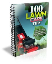 100 Lawn Care Tips ebook by Sven Hyltén-Cavallius