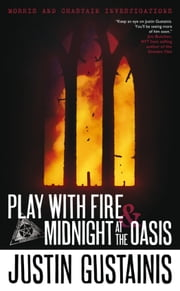 Play With Fire & Midnight At The Oasis - Morris and Chastain Investigations ebook by Justin Gustainis