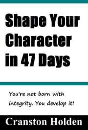 Shape Your Character in 47 Days ebook by Cranston Holden