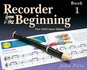 Recorder from the Beginning: Pupil's Book 1 ebook by John Pitts