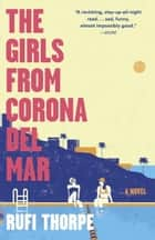 The Girls from Corona del Mar - A novel ebook by Rufi Thorpe